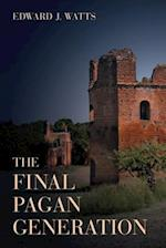The Final Pagan Generation (TRANSFORMATION OF THE CLASSICAL HERITAGE, nr. 53)