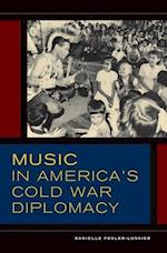 Music in America's Cold War Diplomacy af Danielle Fosler-lussier