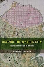 Beyond the Walled City af Guadalupe García