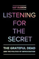 Listening for the Secret (Studies in the Grateful Dead, nr. 1)
