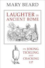 Laughter in Ancient Rome (SATHER CLASSICAL LECTURES, nr. 71)