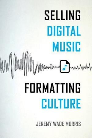 Selling Digital Music, Formatting Culture