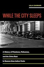 While the City Sleeps (Violence in Latin American History)