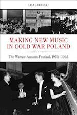 Making New Music in Cold War Poland af Lisa Jakelski