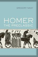 Homer the Preclassic (SATHER CLASSICAL LECTURES, nr. 67)
