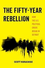 The Fifty-Year Rebellion (American Studies Now Critical Histories of the Present, nr. 2)