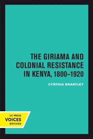 The Giriama and Colonial Resistance in Kenya, 1800a 1920