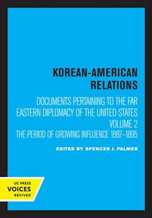 Korean-American Relations Documents Pertaining to the Far Eastern Diplomacy of the United States