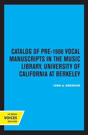 Catalog of Pre-1900 Vocal Manuscripts in the Music Library, University of California at Berkeley