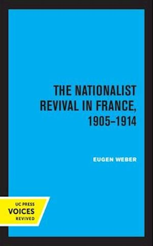 The Nationalist Revival in France, 1905-1914