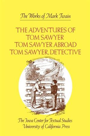 Adventures of Tom Sawyer, Tom Sawyer Abroad, and Tom Sawyer, Detective af Mark Twain