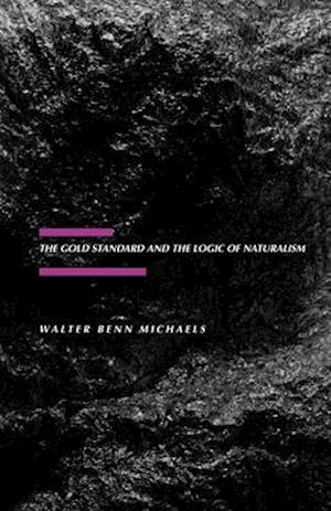 Gold Standard and the Logic of Naturalism af Walter Benn Michaels