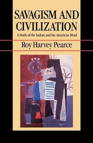Savagism and Civilization af Roy Harvey Pearce