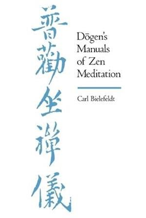 Dogen's Manuals of Zen Meditation af Carl Bielefeldt