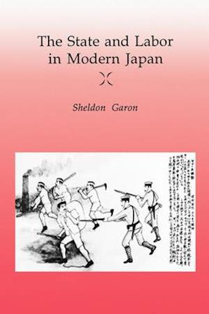 State and Labor in Modern Japan af Sheldon Garon