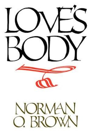 Love's Body, Reissue of 1966 edition af Norman O. Brown