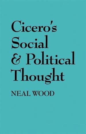 Cicero's Social and Political Thought af Neal Wood