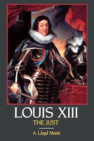 Louis XIII, the Just af A. Lloyd Moote