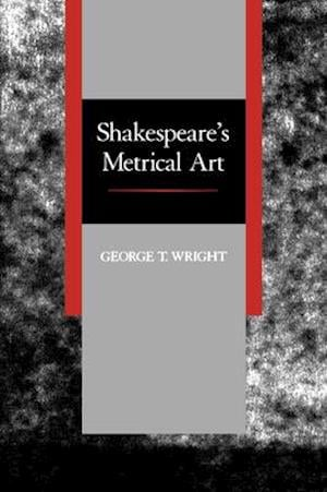 Shakespeare's Metrical Art af George T. Wright