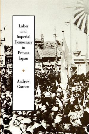 Labor and Imperial Democracy in Prewar Japan