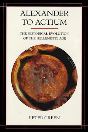 Alexander to Actium af Peter Green