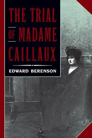 Trial of Madame Caillaux af Edward Berenson
