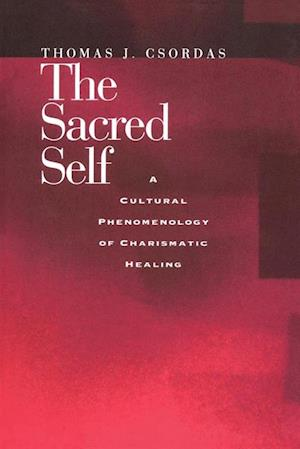Sacred Self af Thomas J. Csordas