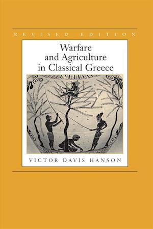 Warfare and Agriculture in Classical Greece, Revised edition af Victor Davis Hanson