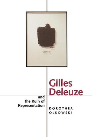 Gilles Deleuze and the Ruin of Representation af Dorothea Olkowski