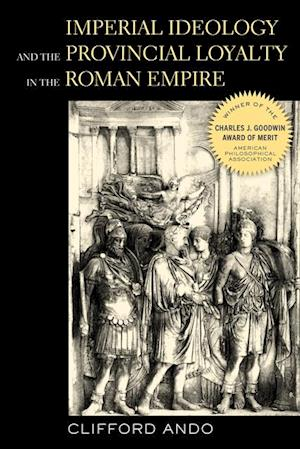 Imperial Ideology and Provincial Loyalty in the Roman Empire af Clifford Ando