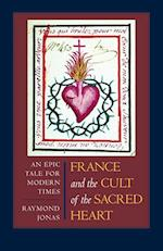 France and the Cult of the Sacred Heart af Raymond Jonas