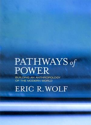Pathways of Power af Eric R. Wolf