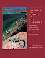 Amphibians and Reptiles of Baja California, Including Its Pacific Islands and the Islands in the Sea of Cortes (Organisms And Environments)