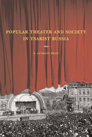 Popular Theater and Society in Tsarist Russia af E. Anthony Swift