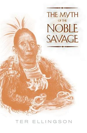 Myth of the Noble Savage af Ter Ellingson