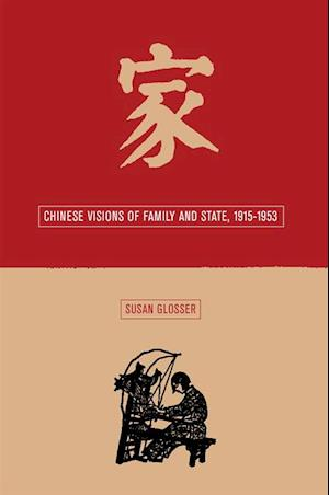Chinese Visions of Family and State, 1915-1953 af Susan L. Glosser