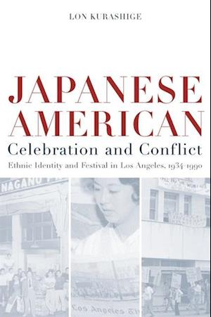 Japanese American Celebration and Conflict af Lon Kurashige