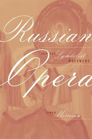Russian Opera and the Symbolist Movement af Simon Morrison