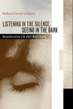 Listening in the Silence, Seeing in the Dark af Prof. Ruthann Knechel Johansen
