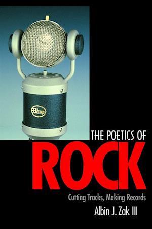Poetics of Rock af Albin J. Zak III