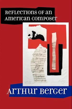 Reflections of an American Composer af Arthur Berger