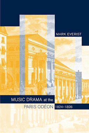 Music Drama at the Paris Odeon, 1824-1828 af Mark Everist