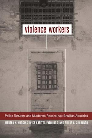 Violence Workers af Mika Haritos-Fatouros, Philip G. Zimbardo, Prof. Martha K. Huggins
