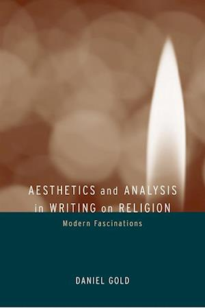 Aesthetics and Analysis in Writing on Religion af Daniel Gold
