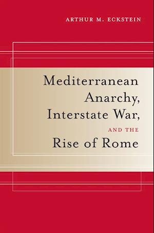 Mediterranean Anarchy, Interstate War, and the Rise of Rome af Arthur M. Eckstein