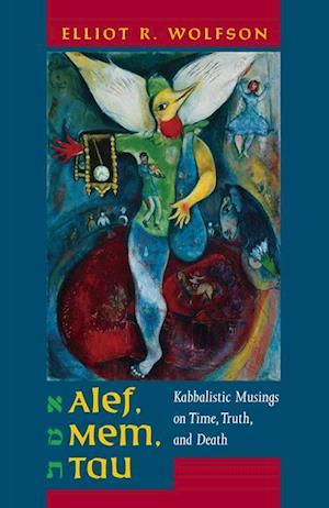 Alef, Mem, Tau af Elliot Wolfson
