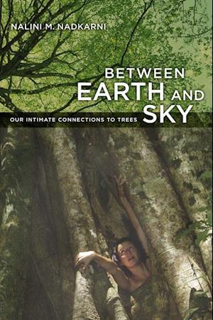 Between Earth and Sky af Nalini Nadkarni