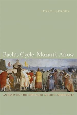 Bach's Cycle, Mozart's Arrow af Karol Berger