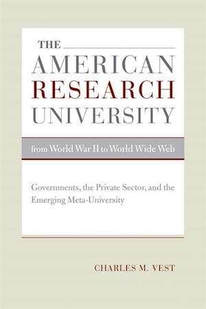 American Research University from World War II to World Wide Web af Charles M. Vest