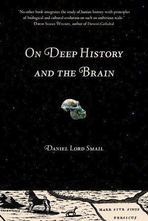 On Deep History and the Brain af Daniel Lord Smail
